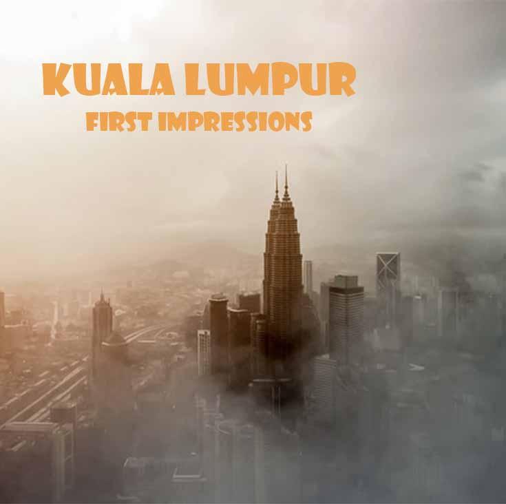 Kuala Lumpur - First Impressions