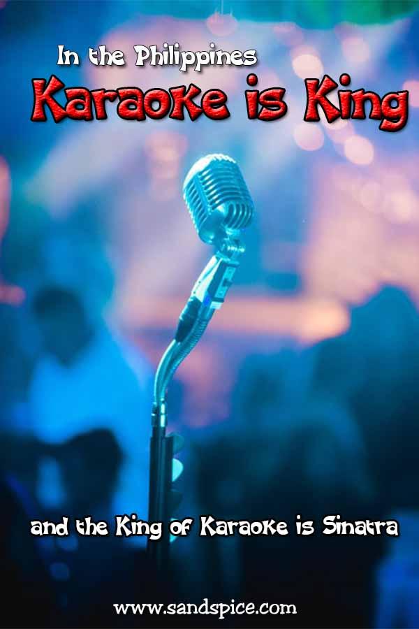 In the Philippines Karaoke is King & the King of Karaoke is Sinatra