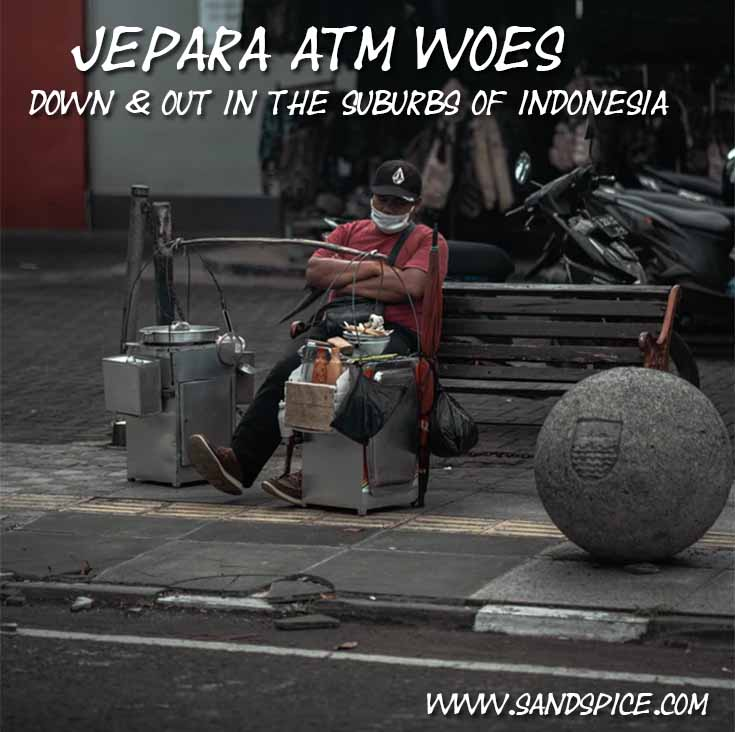 Jepara ATM woes 🤕 Down & out in the suburbs of Indonesia